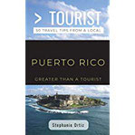 Greater Than a Tourist- Puerto Rico 50 Travel Tips from a Local