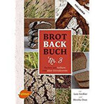 Brotbackbuch Nr. 3 Backen mit Vollkorn und alten Getreidesorten