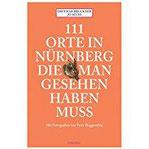 111 Orte in Nürnberg, die man gesehen haben muss Reiseführer