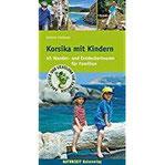Korsika mit Kindern 45 Wander- und Entdeckertouren für Familien (Abenteuer und Erholung für Familien)