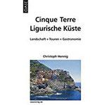 Cinque Terre & Ligurische Küste Landschaft - Touren - Gastronomie. Reisehandbuch mit praktischen Infos und Wanderungen