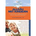 Allgäu mit Kindern Die 300 schönsten Ausflüge und Adressen für eine erlebnisreiche Familienzeit (Freizeiführer mit Kindern)