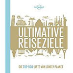 Lonely Planets Ultimative Reiseziele Die Top-500-Liste von Lonely Planet (Lonely Planet Reisebildbände)