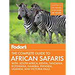 Fodor's the Complete Guide to African Safaris With South Africa, Kenya, Tanzania, Botswana, Namibia, & Rwanda (Fodor's Travel