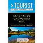 Greater Than a Tourist- Lake Tahoe California USA 50 Travel Tips from a Local