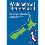 Wahlheimat Neuseeland - Auswandern, Einwandern, Zurückkehren, Wegbleiben Eine interkulturelle Trainerin über Neuseeland, Deutschland und sich selbst zwischen beiden Welten
