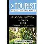 Greater Than a Tourist – Bloomington Indiana USA 50 Travel Tips from a Local