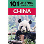 101 Amazing Things to Do in China China Travel Guide (Beijing Travel, Shanghai Travel, Backpacking China, Chengdu, Band 1)