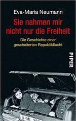 Sie nahmen mir nicht nur die Freiheit - Die Geschichte einer gescheiterten Republikflucht (DDR, Flucht)