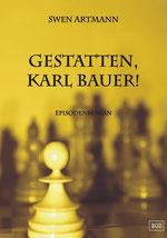 Gestatten, Karl Bauer! - Zweiter Teil der Karl-Bauer-Trilogie von Swen Artmann