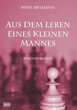 Aus dem Leben eines kleinen Mannes - Erster Teil der Karl-Bauer-Trilogie von Swen Artmann