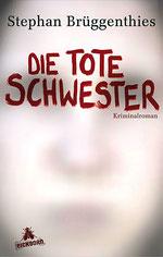Stephan Brüggenthies, Die tote Schwester, Gebunden, 436 Seiten, € 16,95