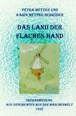Petra Mettke, Karin Mettke-Schröder/Das Land der flachen Hand/Drehanweisung von 1992