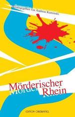 """Anthologie """"Mörderischer Rhein"""" (Herausgeber: Andreas Kaminski, Verlag: edition oberkassel)"""