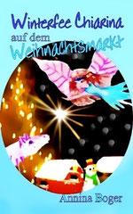 eBook | E-Book | neu | Kinder-Buch | Kinderbuch | Advent | Weihnacht | Abenteuer-Märchen | Kindergeschichten | Bilderbuch | Pferde | Tiere | Reh | Schneemann | Hase | Winterfee Chiarina Kinderbuch-Reihe von Annina Boger