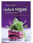 Roland Rauter: einfach vegan - Die feine Küche. Chic kochen für Familie und Freunde  232 Seiten, Paperback, farbig, mit zahlr. Abb., Schirner Verlag, ISBN 978-3-8434-1108-0