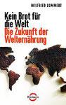 Wilfried Bommert: Kein Brot für die Welt - Die Zukunft der Welternährung  352 Seiten, gebunden, Riemann Verlag, ISBN 978-3-570-50108-5