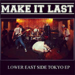 MAKE IT LAST / LOWER EAST SIDE TOKYO EP ¥1000