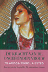 "Virgen de Guadalupe ©2009, Untie the Strong Woman Book Cover ""Dutch"" 2011 Author Clarissa Pinkola Estes, PhD"