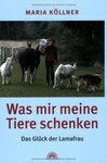 Was mir meine Tiere schenken - Das Glück der Lamafrau (Verlag Via Nova)