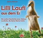 Lilli Laufi aus dem Ei - Die wahre Geschichte einer kleinen Laufente, die keine Mama hatte (Verlag Via Nova)