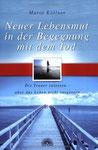 Neuer Lebensmut in der Begegnung mit dem Tod - Die Trauer zulassen - aber das Leben nicht vergessen (Neuauflage / Verlag Via Nova)