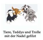 Tiere Trolle und Teddys aus Filz