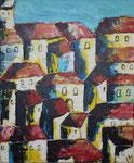 Häuser des Südens, 60 x 50 cm, Preis auf Anfrage