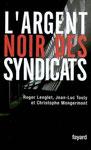 L'argent noir des syndicats - R. Lenglet, J-L Touly, C. Mongermont