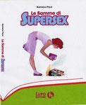 Titolo: Le fiamme di Supersex  Anno di pubblicazione: 2007  Casa editrice: Lupo Editore