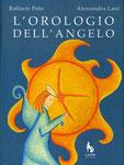 Titolo: L'orologio dell'angelo  Anno di pubblicazione: 2003  Casa editrice: Lupo Editore  Una fiaba per tutti, illustrata da Alessandra Lani.