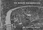 1. Titelblatt aus dem Büchlein «DIE BASLER RHEINBRÜCKEN« erschienen 1962 Im Verlag Schifffahrt und Weltverkehr, Basel (in Besitz von Paul Bachmann)