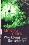 Monika Geier: Wie könnt ihr schlafen - Ein Leichenfund und Kommissarin Boll stellt fest, dass fast alle Frauen einen Mann liebten...und zwar alle denselben.... gebraucht TB 2,50 €