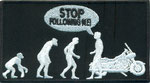 STOP, following me, Motorcycle Evolution, funny Biker, Aufnäher, Patch, Abzeichen