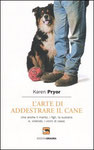 """""""L'arte di addestrare il cane"""" (ma anche il marito, i figli, la suocera e volendo, anche i vicini di casa)"""" Karen Pryor"""