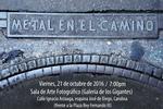 Metal en el camino (solo show exhibition Galería de los Gigantes, Carolina. October 21, 2016)