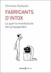Fabricants d'intox - Christian Harbulot