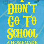 The Year I Didn't Go To School - Digital (Chicago Children's Theatre)