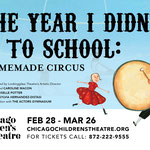 The Year I Didn't Go To School - Printed Ad - (Chicago Children's Theatre)