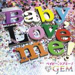GEM - Baby, Love me!