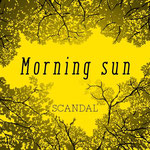 SCANDAL - Morning sun
