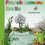Ein Frosch namens Emilia - Charly Krocker - Kinderbuch