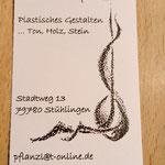 Christian Pflanzl     Plastisches Gestalten  ... Ton, Holz, Stein     Stadtweg 13  79780 Stühlingen