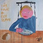 Das Haar in der Suppe - 50 x 50cm