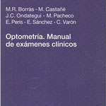 MR Borrás, M Castañé, JC Ondategui, M Pacheco, E Peris, E Sánchez, C Varón - Optometría. Manual de exámenes clínicos