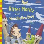 Ritter Moritz zur mondhellen Burg (Text von Annett Stütze und Britta Vorbach), Arena Verlag, 2015