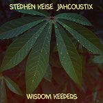 "Stephen Keise and Jahcoustix ""Wisdom Keepers"" Vö: 10.03.2017"