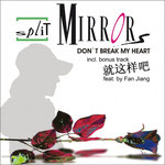 """Split Mirrors """"Don't Break My Heart"""", Vö: 03.08.2009"""