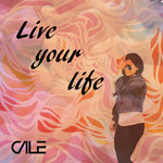 Live Your Life - Cale (2019)