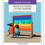 """""""PROFETI SCOMODI, CATTIVI MAESTRI. Imparare a educare con e per la nonviolenza"""" di Gabriella Falcicchio (La Meridiana, 2018)"""